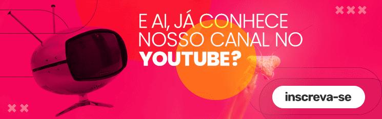 Eaí, já conferiu nosso canal no youtube?