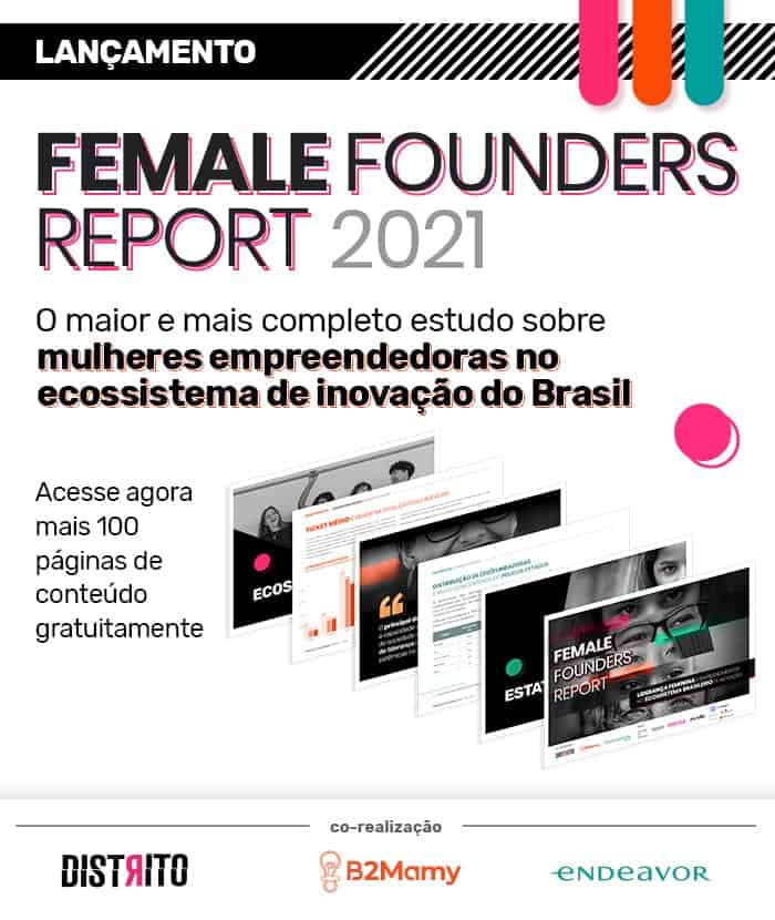 Banner sobre o estudo Female Founders Report 2021.  No texto do banner você pode ler os seguintes enunciados:  O maior e mais completo estudo sobre mulheres empreendedoras no ecossistema de inovação no Brasil.  Acesse agora mais de 100 páginas de conteúdo gratuitamente.